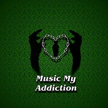 Music My Addiction