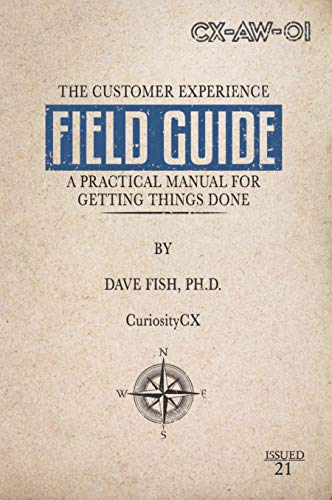 The Customer Experience Field Guide : A Practical Manual for Getting Things Done (English Edition)
