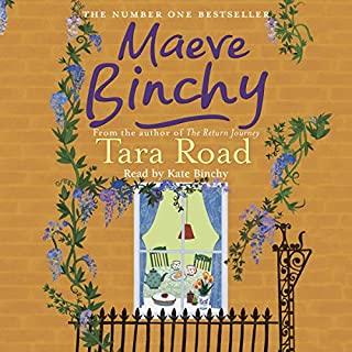 Tara Road                   By:                                                                                                                                 Maeve Binchy                               Narrated by:                                                                                                                                 Kate Binchy                      Length: 5 hrs and 55 mins     19 ratings     Overall 4.4