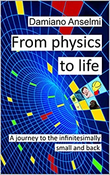 [Damiano Anselmi]のFrom Physics To Life: A journey to the infinitesimally small and back (English Edition)