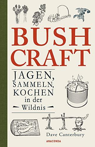 Bushcraft - Jagen, Sammeln, Kochen in der Wildnis (Überlebenstechniken, Survival)
