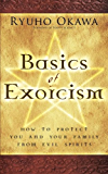 Basics of Exorcism: How to Protect You and Your Family from Evil Spirits
