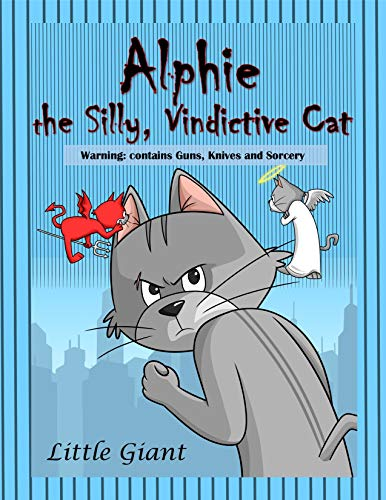 Alphie, the Silly Vindictive Cat: Warning: Contains Guns, Knives and Sorcery (English Edition)