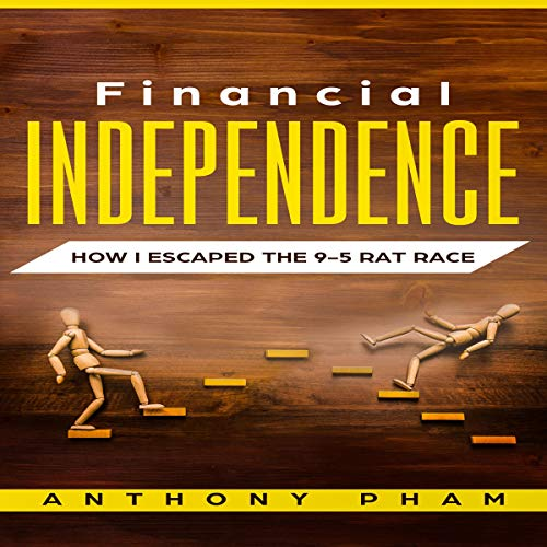 Financial Independence: How I Escaped the 9-5 Rat Race cover art