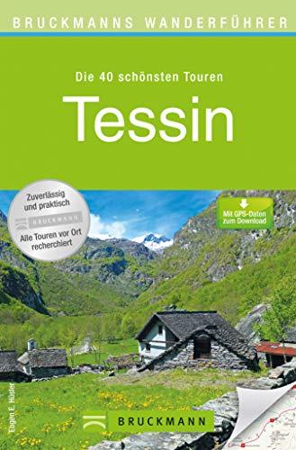 Wanderführer Tessin: 40 tolle Wanderungen rund um Bellinzona, Chiasso, Lago Maggiore, Gotthard, Ascona, Breggia mit 140 Abbildungen auf 168 Seiten, incl. GPS Tracks zum Download