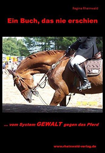 Ein Buch, das nie erschien: Vom System Gewalt gegen das Pferd