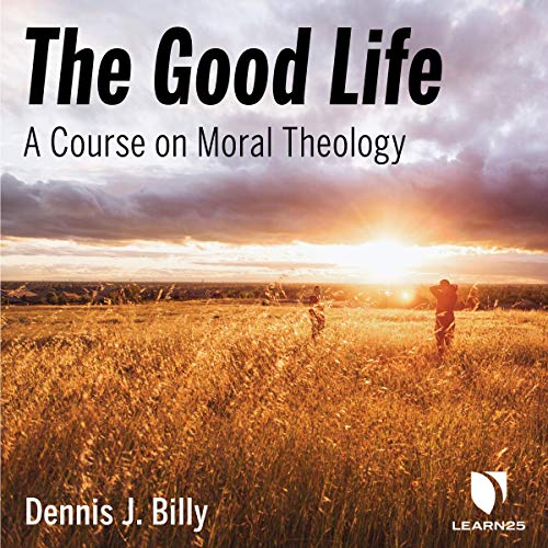 The Good Life: A Course on Moral Theology copertina