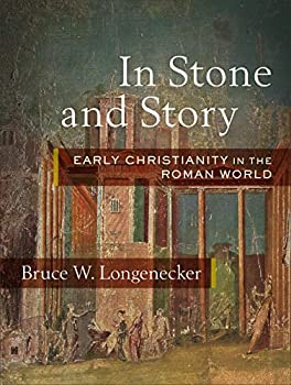 In Stone and Story  Early Christianity in the Roman World