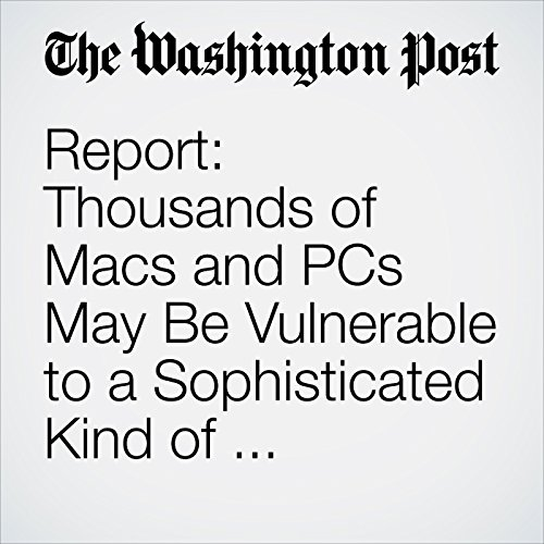 Report: Thousands of Macs and PCs May Be Vulnerable to a Sophisticated Kind of Computer Attack copertina