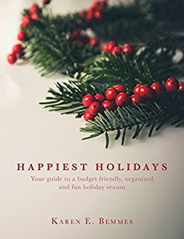 Happiest Holidays: Your guide to a budget friendly, organized and fun holiday season by [Karen Bemmes]