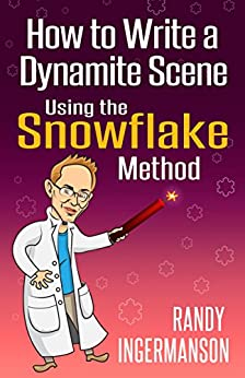 How to Write a Dynamite Scene Using the Snowflake Method (Advanced Fiction Writing Book 2) by [Randy Ingermanson]