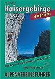 Kaisergebirge extrem. Ein Führer für Täler, Hütten und Berge