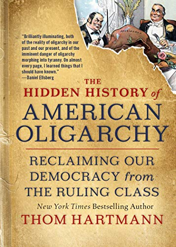Compare Textbook Prices for The Hidden History of American Oligarchy: Reclaiming Our Democracy from the Ruling Class  ISBN 9781523091584 by Hartmann, Thom