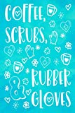 Coffee, Scrubs, & Rubber Gloves Journal - Blue Blank Lined Notebook for Nurses & Nursing Students, Gifts for Nurses, Nursing Gift Ideas, Nurse Gifts - 6 x 9 in.