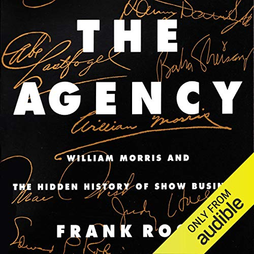 The Agency: William Morris and the Hidden History of Show Business
