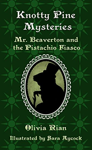 Knotty Pine Mysteries: Mr. Beaverton and the Pistachio Fiasco (Volume 1) (A detective series for children ages 9 12)