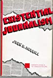 Existential journalism (Humanistic studies in the communication arts)