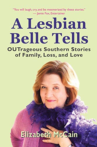 Compare Textbook Prices for A Lesbian Belle Tells: OUTrageous Southern Stories of Family, Loss, and Love  ISBN 9781945567230 by McCain, Elizabeth