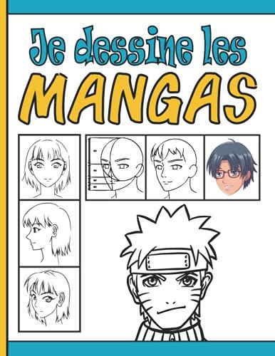 Je Dessine Les MANGAS: un livre de dessin pour enfants & adultes vous aide à dessiner des mangas des animes étape par étape, cadeau pour apprendre à dessiner vos mangas préférés