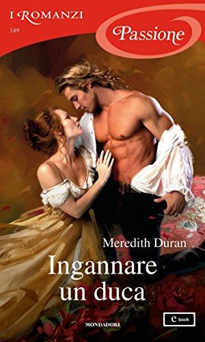 Ingannare un duca (I Romanzi Passione) (Rules for the Reckless (versione italiana) Vol. 2)