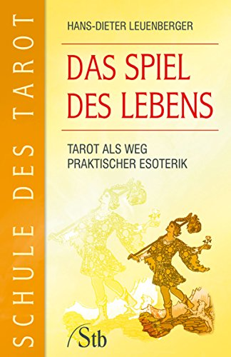 Schule des Tarot: Das Spiel des Lebens: Tarot als Weg praktischer Esoterik