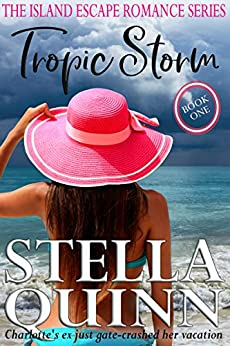 Tropic Storm: Island Escape Series, Book 1 by [Stella Quinn]