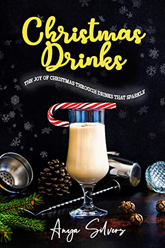 Christmas Drinks: 130 Recipes to Spread The Joy of Christmas through Drinks that Sparkle (Christmas Cookbook Series) (English Edition)