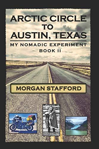 Arctic Circle to Austin, Texas: My Nomadic Experiment / BOOK II