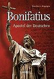 Bonifatius: Apostel der Deutschen