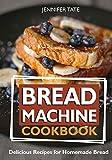 Bread Machine Cookbook: Delicious Recipes for Homemade Bread (black-white interior)