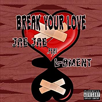 Break Your Love (feat. Jae Jae)