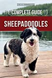 The Complete Guide to Sheepadoodles: Finding, Raising, Training, Feeding, Socializing, and Loving Your New Sheepadoodle Puppy