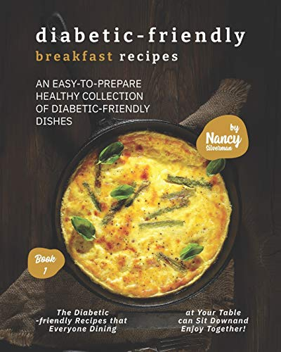 Compare Textbook Prices for Diabetic-Friendly Breakfast Recipes: An Easy-to-Prepare Healthy Collection of Diabetic-friendly Dishes  ISBN 9798592231490 by Silverman, Nancy