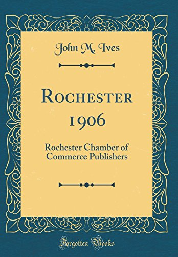 Rochester 1906: Rochester Chamber of Commerce Publishers (Classic Reprint)