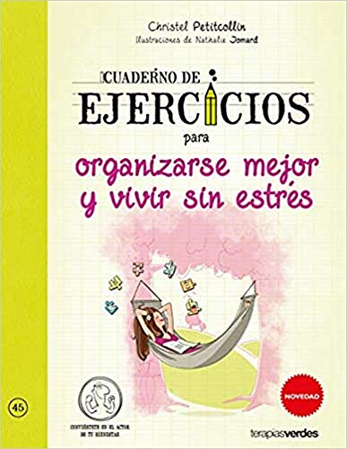 Cuaderno de ejercicios para organizarse mejor y vivir sin estrés (Terapias Cuadernos ejercicios)