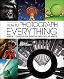 How to Photograph Everything: Simple Techniques for Shooting...