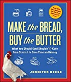 Make the Bread, Buy the Butter: What You Should and Shouldn't Cook from Scratch -- Over 120 Recipes...