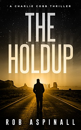 The Holdup: (Charlie Cobb #3: Fast-paced Vigilante Justice Thrillers)
