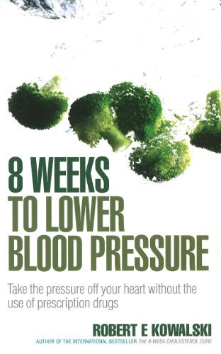 8 Weeks to Lower Blood Pressure: Take the pressure off your heart without the use of prescription drugs