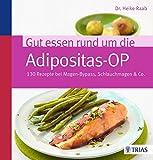 Gut essen rund um die Adipositas-OP: 130 Rezepte bei Magen-Bypass, Schlauchmagen & Co. - Heike Raab