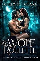 Wolf Roulette: Supernatural Battle (Werewolf Dens Book 3)