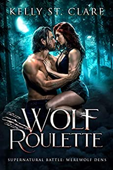 Wolf Roulette: Supernatural Battle (Werewolf Dens Book 3) by [Kelly St. Clare, Hot Tree Editing]