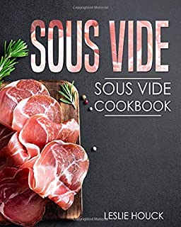 Sous Vide: Sous Vide Cookbook: The Ultimate Sous Vide Cookbook with Easy to Cook Sous Vide Recipes (Souvee Cooker Cookbook)