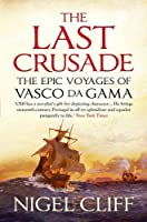 The Last Crusade: The Epic Voyages of Vasco Da Gama by Nigel Cliff(2013-07-30)