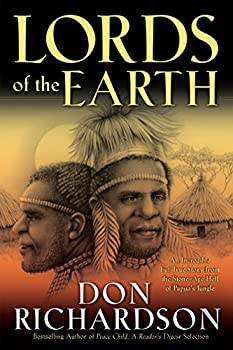 Lords of the Earth  An Incredible but True Story from the Stone-Age Hell of Papua s Jungle