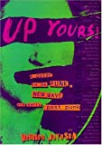 Up Yours!: A Guide to UK Punk, New Wave and Early Post Punk