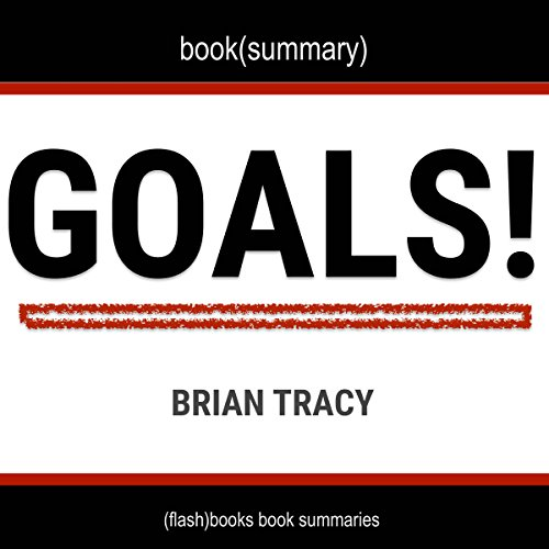Summary and Analysis of Goals! by Brian Tracy: How to Get Everything You Want - Faster Than You Ever Thought Possible audiobook cover art
