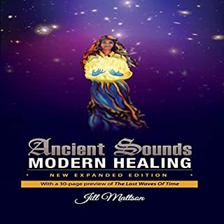 Ancient Sounds ~ Modern Healing      Intelligence, Health and Energy Through the Magic of Music              By:                                                                                                                                 Jill Mattson                               Narrated by:                                                                                                                                 Michael Welte                      Length: 8 hrs and 23 mins     2 ratings     Overall 3.0
