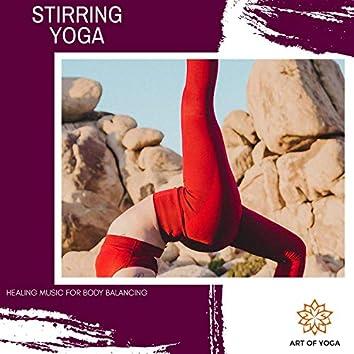 Stirring Yoga - Healing Music For Body Balancing