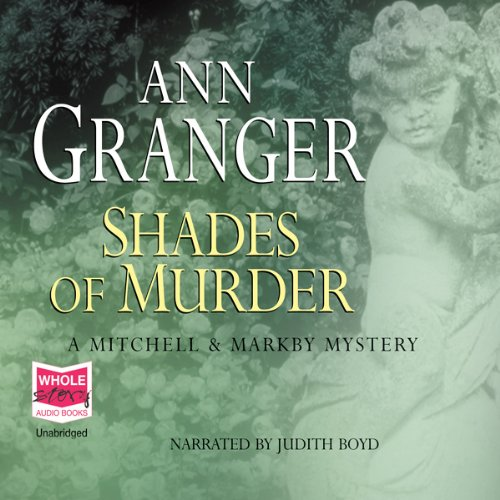 Shades of Murder, Mitchell and Markby Village, Book 13                   By:                                                                                                                                 Ann Granger                               Narrated by:                                                                                                                                 Judith Boyd                      Length: 11 hrs and 55 mins     47 ratings     Overall 4.6